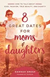 8 Great Dates for Moms and Daughters: How to Talk About Cool Fashion, True Beauty, and Dignity (English Edition)