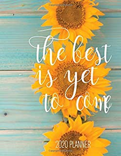 The Best Is Yet To Come 2020 Planner: Sunflower 8.5 x 11 Jan to Dec Weekly & Monthly Organizer, Flexible Cover,