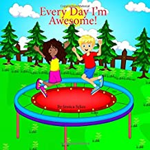 Every Day I'm Awesome!: A guide to positive thinking for children.