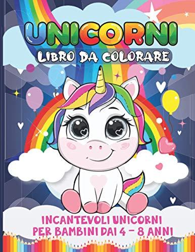 UNICORNI LIBRO DA COLORARE: Incantevoli Unicorni da Colorare per Bambini dai 4 - 8 Anni