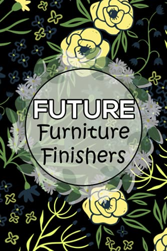 Future Furniture Finishers: Cute Blank Lined Notebook gift for Furniture Finishers friend...