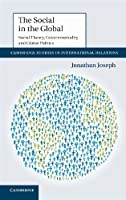 The Social in the Global: Social Theory, Governmentality and Global Politics (Cambridge Studies in International Relations, Series Number 122)