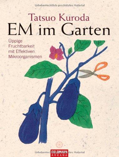 EM im Garten: Üppige Fruchtbarkeit mit Effektiven Mikroorganismen