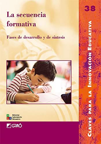 La secuencia formativa : fases de desarrollo y de síntesis (Claves para la Innovación Educativa, Band 38)