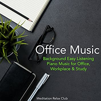 Office Music – Background Easy Listening Piano Music for Office, Workplace & Study
