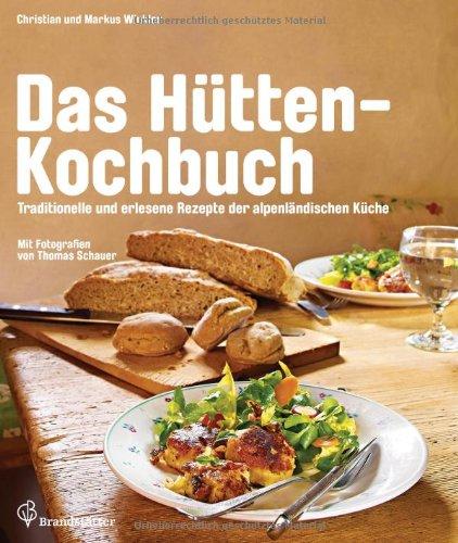 Das Hütten-Kochbuch - Die besten Rezepte der alpenländischen Küche