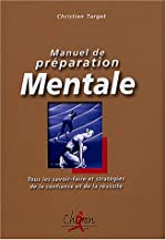 Manuel de préparation mentale - Tous les savoir-faire et statégies de la confiance et de la réussite de Christian Target