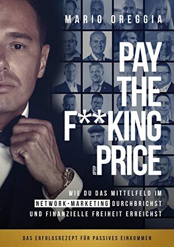 PAY THE F**KING PRICE: Wie du das Mittelfeld im Network Marketing durchbrichst und finanzielle Freiheit erreichst - Das MLM Erfolgsbuch für passives Einkommen
