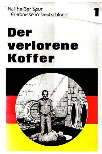 Der Verlorene Koffer: A Graded Reader for Beginning Students (Auf Heisser Spur Erlebnisse in Deutschland, Band 1)