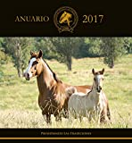 Anuario Federación Criadores de Caballos Raza Chilena 2017: Reportajes, Entrevistas, Genealogía,...