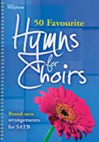 50 Favourite Hymns for Choirs: Brand-New Arrangements for SATB