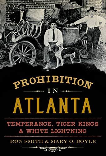 Prohibition in Atlanta:: Temperance, Tiger Kings & White Lightning (American Palate)
