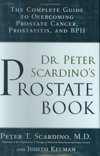 Image OfDr. Peter Scardino's Prostate Book: The Complete Guide To Overcoming Prostate Cancer, Prostatitis And BPH