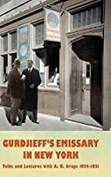 Gurdjieff's Emissary in New York: Talks and Lectures with A. R. Orage 1924-1931