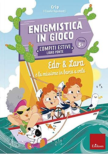 Edo & Lara e la missione in barca a vela. Enigmistica in gioco. Compiti estivi. Classe 5°