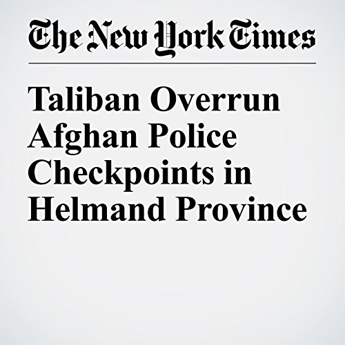 Taliban Overrun Afghan Police Checkpoints in Helmand Province cover art