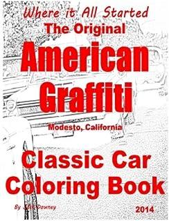 The Original American Graffiti Classic Car Coloring Book 2014: Where It All Started Modesto, California