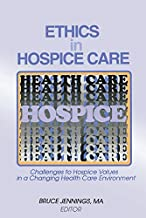 Ethics in Hospice Care: Challenges to Hospice Values in a Changing Health Care Environment (English Edition)