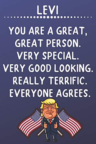 Levi You Are A Great Great Person Very Special: Donald Trump Notebook Journal Gift for Levi / Diary / Unique Greeting Card Alternative