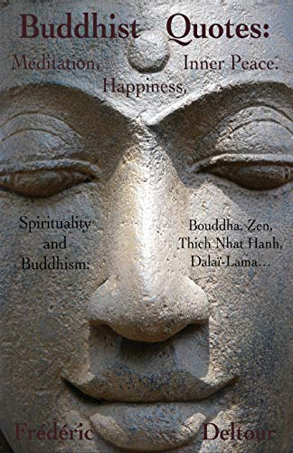 Buddhist Quotes: Meditation, Happiness, Inner Peace.: Spirituality and Buddhism: Bouddha, Zen, Thich Nhat Hanh, Dalaï-Lama… (Buddhism, Bouddha, ... Religion & Spirituality, Dalaï Lama, Zen.)