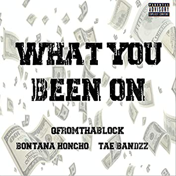What You Been On (feat. BonTana Honcho & Tae Bandzz)