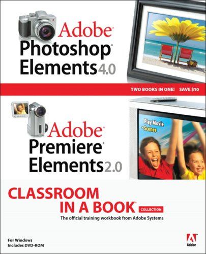 Adobe Photoshop Elements 4.0 / Premiere Elements 2.0 (Classroom in a Book)