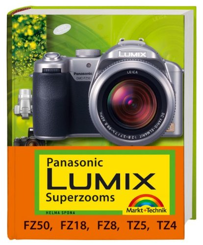 Panasonic Lumix Superzooms - Für FZ50, FZ18, FZ8, TZ5 und TZ4 (Kamerahandbücher)