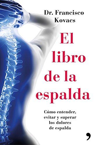 El libro de la espalda: Cómo entender, evitar y superar los dolores de espalda