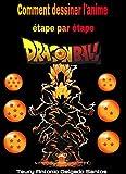 Comment dessiner l'anime étape par étape: Dragon ball (Édition spéciale Warriors Z t....
