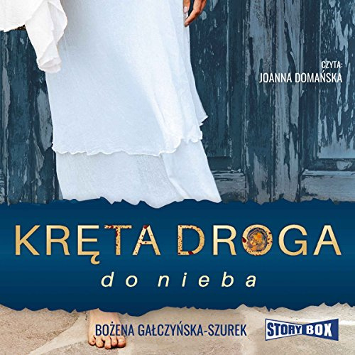 Kręta droga do nieba                   By:                                                                                                                                 Bożena Gałczyńska-Szurek                               Narrated by:                                                                                                                                 Joanna Domańska                      Length: 12 hrs and 54 mins     Not rated yet     Overall 0.0
