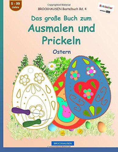 BROCKHAUSEN Bastelbuch Bd. 4 - Das große Buch zum Ausmalen und Prickeln: Ostern