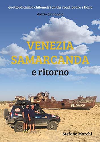 Venezia Samarcanda e ritorno: Quattordicimila chilometri on the road, padre e figlio