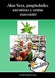 Aloe Vera, propiedades curativas y como consumir: Descripción del Aloe Vera, propiedades curativas, como cuidar, como recolectar y diferentes maneras de ... recetas de ejemplo. (Casa Bartomeus nº 7)