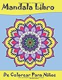 Mandala Libro De Colorear Para Niños: Dibujos para colorear para niños a partir de 6 años. Regalos perfectos para niñas, niños y amantes de la creatividad