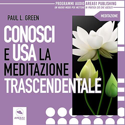 Conosci e usa la Meditazione Trascendentale                   Di:                                                                                                                                 Paul L. Green                               Letto da:                                                                                                                                 Simone Bedetti                      Durata:  3 ore e 27 min     1 recensione     Totali 3,0