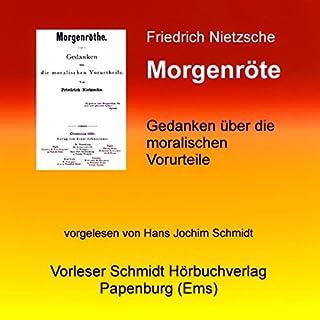 Morgenröte     Gedanken über die moralischen Vorurteile              Autor:                                                                                                                                 Friedrich Nietzsche                               Sprecher:                                                                                                                                 Hans Jochim Schmidt                      Spieldauer: 12 Std. und 56 Min.     9 Bewertungen     Gesamt 4,8