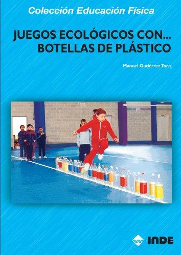 Juegos Ecológicos Con Botellas De Plástico: 174 (Educación Física... Juegos)
