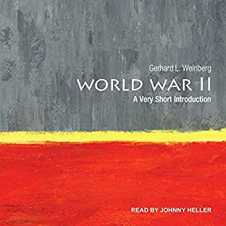 World War II     A Very Short Introduction              By:                                                                                                                                 Gerhard L. Weinberg                               Narrated by:                                                                                                                                 Johnny Heller                      Length: 3 hrs and 36 mins     2 ratings     Overall 4.5