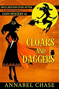 Cloaks and Daggers (Spellbound Ever After Paranormal Cozy Mystery Book 6) by [Annabel Chase]