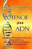 Potencie su ADN: Una Guía Práctica para la Sanación y la Transformación con el Método Regenetics