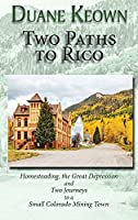 Two Paths to Rico (Hardcover): Homesteading, the Great Depression and Two Journeys to a Small Colorado Mining Town
