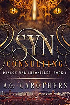 SYN Consulting (Dragon War Chronicles Book 1) by [D.G. Carothers, Angsty G, Laura McNellis]