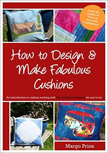 How to Design & Make Fabulous Cushions (English Edition)