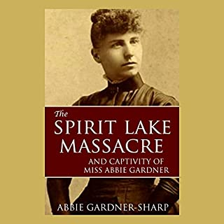 The Spirit Lake Massacre and the Captivity of Abbie Gardner                   By:                                                                                                                                 Abbie Gardner-Sharp                               Narrated by:                                                                                                                                 Brian V. Hunt,                                                                                        Claire Dayton                      Length: 5 hrs and 58 mins     Not rated yet     Overall 0.0