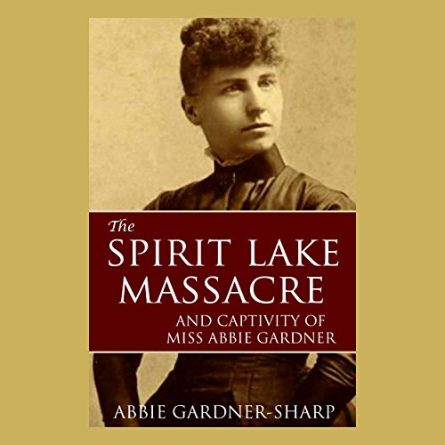 The Spirit Lake Massacre and the Captivity of Abbie Gardner audiobook cover art