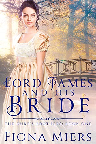 Lord James and his bride (The Duke's Brothers Book 1) by [Fiona Miers ]