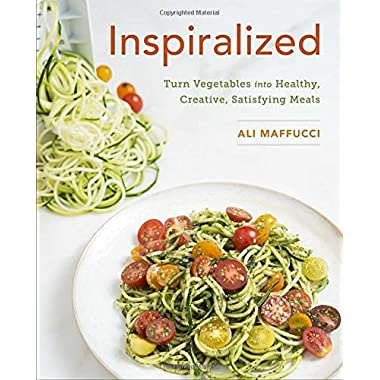 Inspiralized: Turn Vegetables into Healthy, Creative, Satisfying Meals