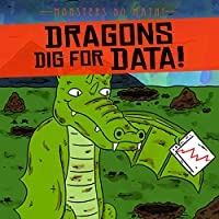 Dragons Dig for Data! (Monsters Do Math!)