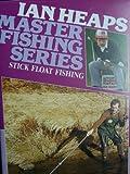 Ian Heaps Master Fishing Series: Stick Float Fishing [VHS]