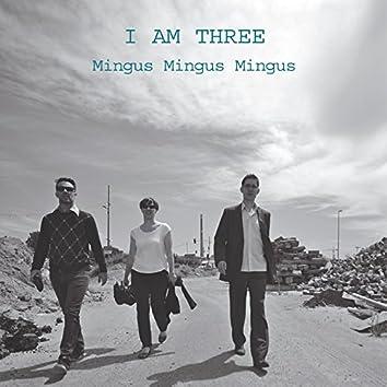 I Am Three Mingus Mingus Mingus